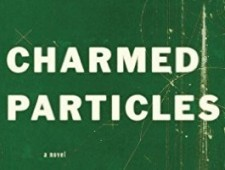 Chrissy Kolaya's Debut Novel, Charmed Particles, Successfully Launches Us into a New Realm of Exotic Matter